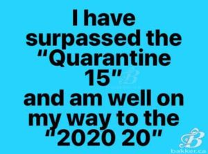 I have surpassed the Quarantine Fifteen and am well on my way to the 2020 20!